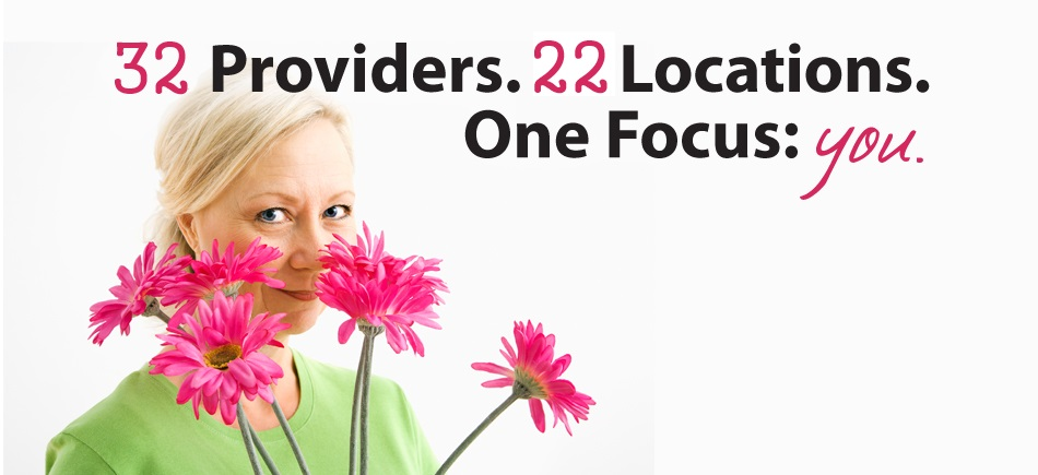 22 Providers. 16 Locations. One Focus: You